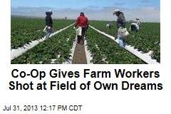 Co-Op Gives Farm Workers Shot at Field of Own Dreams
