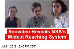 Snowden Reveals NSA's 'Widest Reaching System'