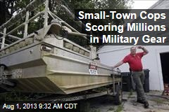 Small-Town Cops Scoring Millions in Military Gear