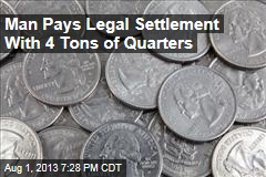 Man Pays Legal Settlement With 4 Tons of Quarters