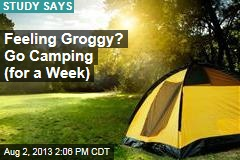 Feeling Groggy? Go Camping (for a Week)