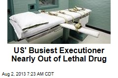 US' Busiest Executioner Nearly Out of Lethal Drug
