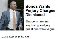 Bonds Wants Perjury Charges Dismissed