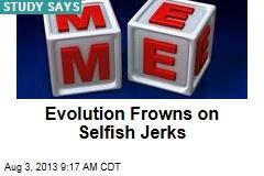 Evolution Frowns on Selfish Jerks