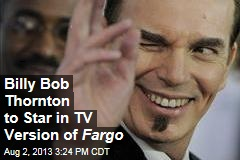 Billy Bob Thornton to Star in TV Version of Fargo