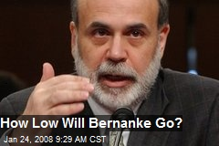 How Low Will Bernanke Go?
