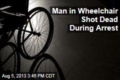Man in Wheelchair Shot Dead During Arrest