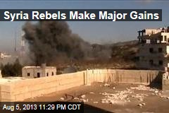 Syria Rebels Make Major Gains