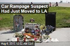 Car Rampage Suspect Had Just Moved to LA