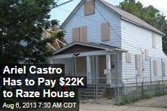 Ariel Castro Has to Pay $22K to Raze House