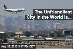 The Unfriendliest City in the World is...