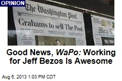 Good News, WaPo: Working for Jeff Bezos Is Awesome