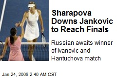 Sharapova Downs Jankovic to Reach Finals