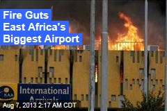 Fire Guts East Africa's Biggest Airport
