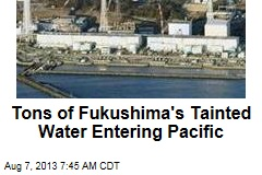 Tons of Fukushima's Tainted Water Entering Pacific