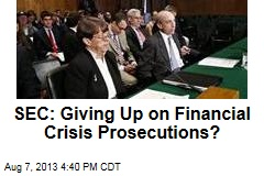 SEC: Giving Up on Financial Crisis Prosecutions?