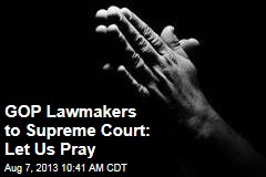 GOP Lawmakers to Supreme Court: Let Us Pray