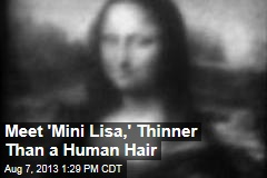 Meet 'Mini Lisa,' Thinner Than a Human Hair