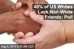 40% of US Whites Lack Non-White Friends: Poll