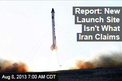 Report: New Launch Site Isn't What Iran Claims