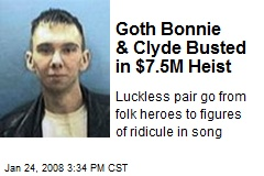 Goth Bonnie & Clyde Busted in $7.5M Heist