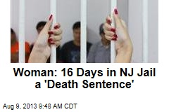 Woman: 16 Days in NJ Jail a 'Death Sentence'