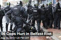 56 Cops Hurt in Belfast Riot