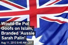 Would-Be Pol Goofs on Islam, Branded 'Aussie Sarah Palin'