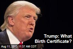 Trump: What Birth Certificate?