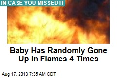 Baby Has Randomly Gone Up in Flames 4 Times
