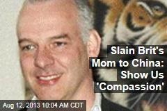 Slain Brit's Mom to China: Show Us 'Compassion'
