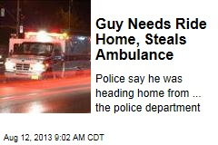 Guy Needs Ride Home, Steals Ambulance