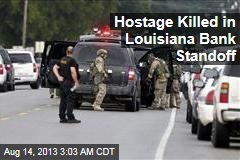 Hostage Killed in Louisiana Bank Standoff