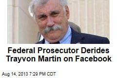 Federal Prosecutor Derides Trayvon Martin on Facebook