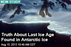 Truth About Last Ice Age Found in Antarctic Ice