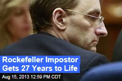 Rockefeller Impostor Gets 27 Years to Life