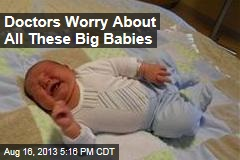 Doctors Worry About All These Big Babies