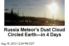 Russia Meteor's Dust Cloud Circled Earth—in 4 Days