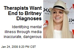 Therapists Want End to Britney Diagnoses