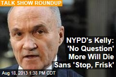 NYPD's Kelly: 'No Question' More Will Die Sans 'Stop, Frisk'