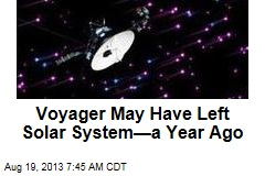 Voyager May Have Left Solar System—a Year Ago