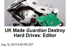 UK Gov't Destroyed Guardian Hard Drives: Editor