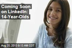 Coming Soon on LinkedIn: 14-Year-Olds