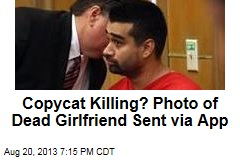 Copycat Killing? Photo of Dead Girlfriend Sent via App