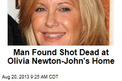 Man Found Shot Dead at Olivia Newton-John's Home