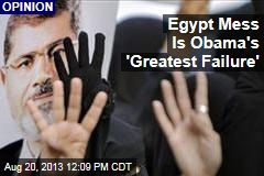 Egypt Mess Is Obama's 'Greatest Failure'