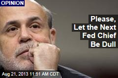 Please, Let the Next Fed Chief Be Dull