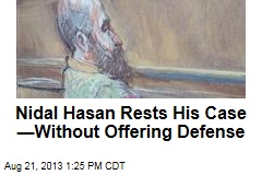 Nidal Hasan Rests His Case —Without Offering Defense