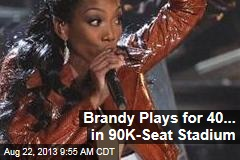 Brandy Plays for 40... in 90K-Seat Stadium