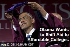 Obama Wants to Shift Aid to Affordable Colleges
